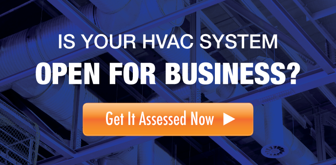 Is your HVAC system open for business? Get it assessed now!